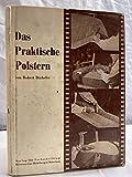 Das praktische Polstern : Ill. Anleitung zur Herstellung d. verschiedenen Arten von Polsterarbeiten mit Kostenberechnung u. Materialienkunde.