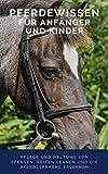 Pferdewissen für Anfänger und Kinder - Pflege und Haltung von Pferden, Reiten lernen und die Pferdesprache erlernen: 3 Ausmalbilder und Fragenteil für Kinder