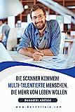 Die Scanner kommen! : Multi-talentierte Menschen, die mehr vom Leben wollen